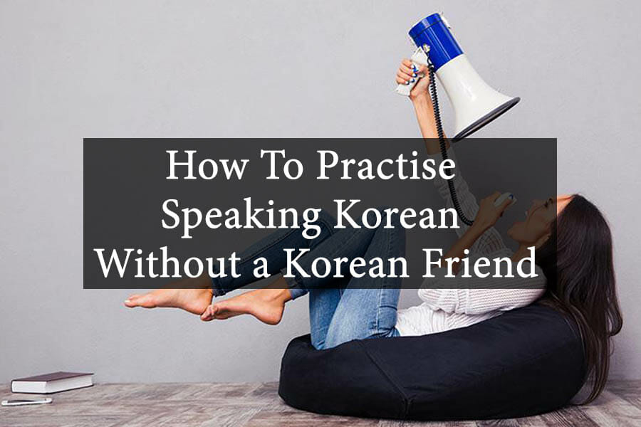 How To Practise Speaking Korean Without a Korean Friend 2