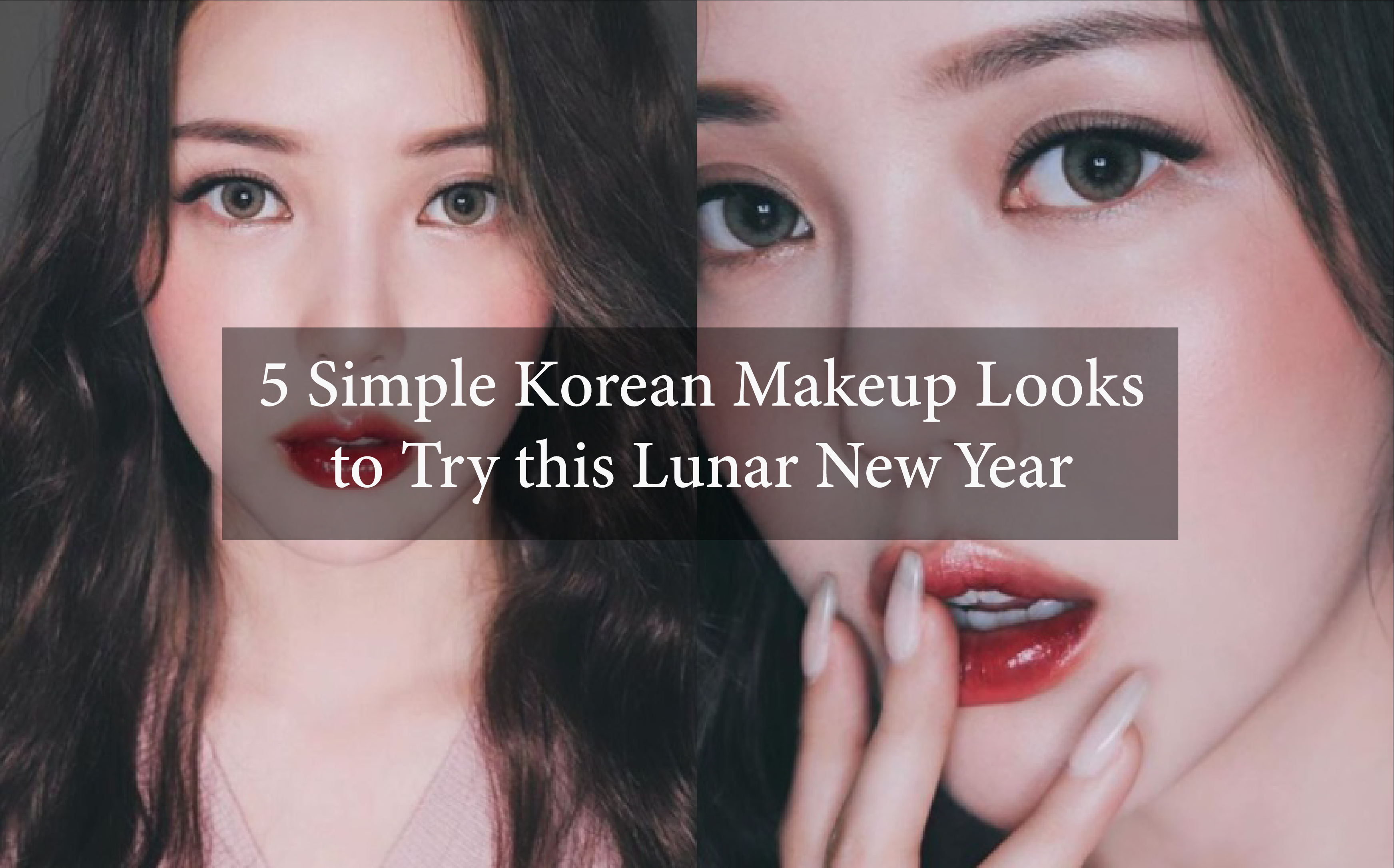 5 Simple Korean Makeup Looks to Try this Lunar New Year 1