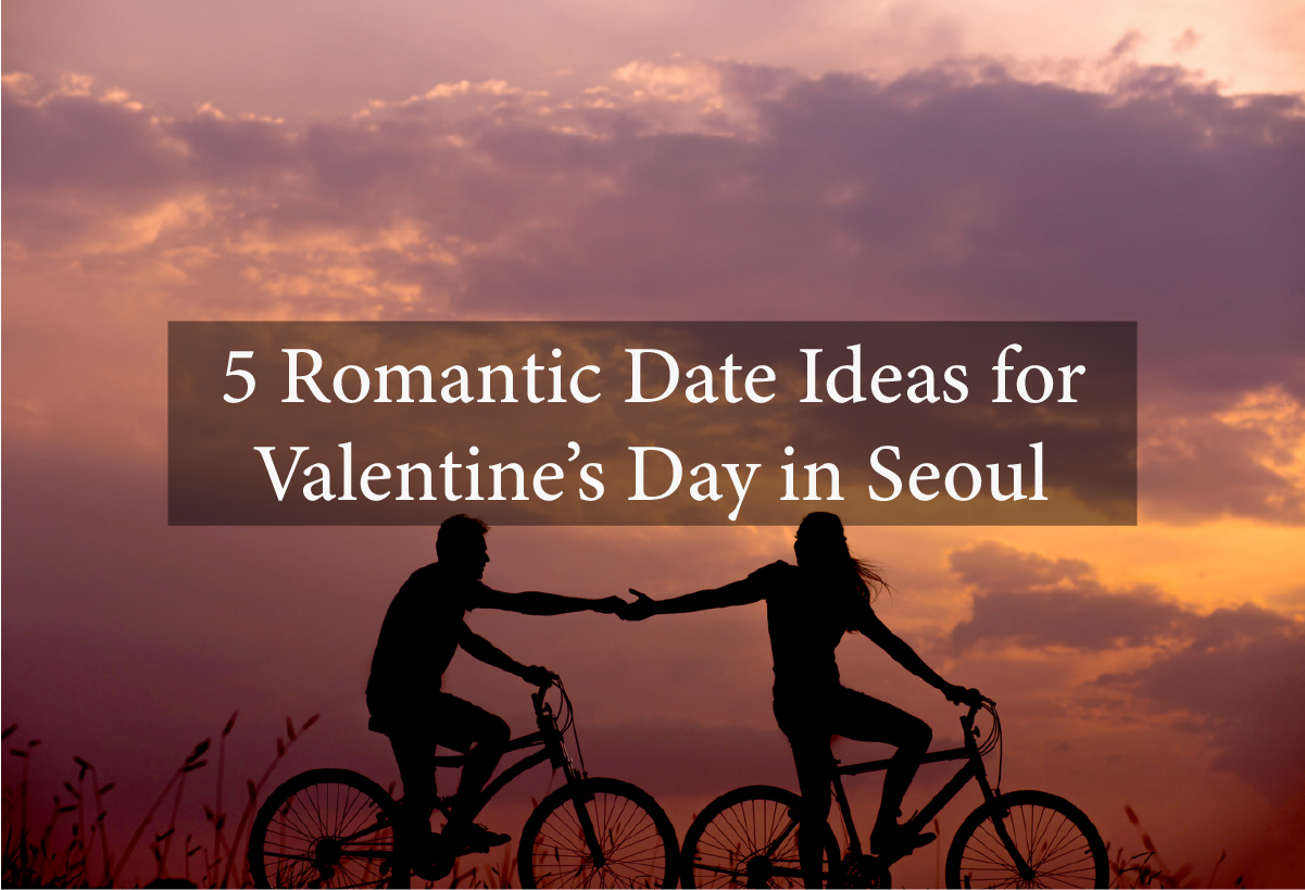 5 Romantic Things to Do for Valentine's Day in Seoul 4