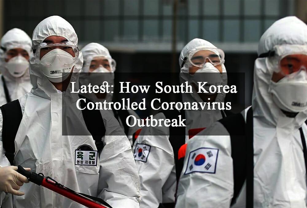 Latest: How South Korea Controlled Coronavirus (COVID-19) Outbreak 1