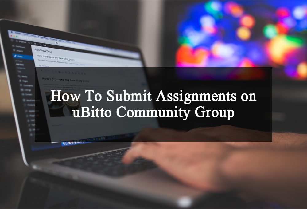 How To Submit Assignments on uBitto Community Group 1