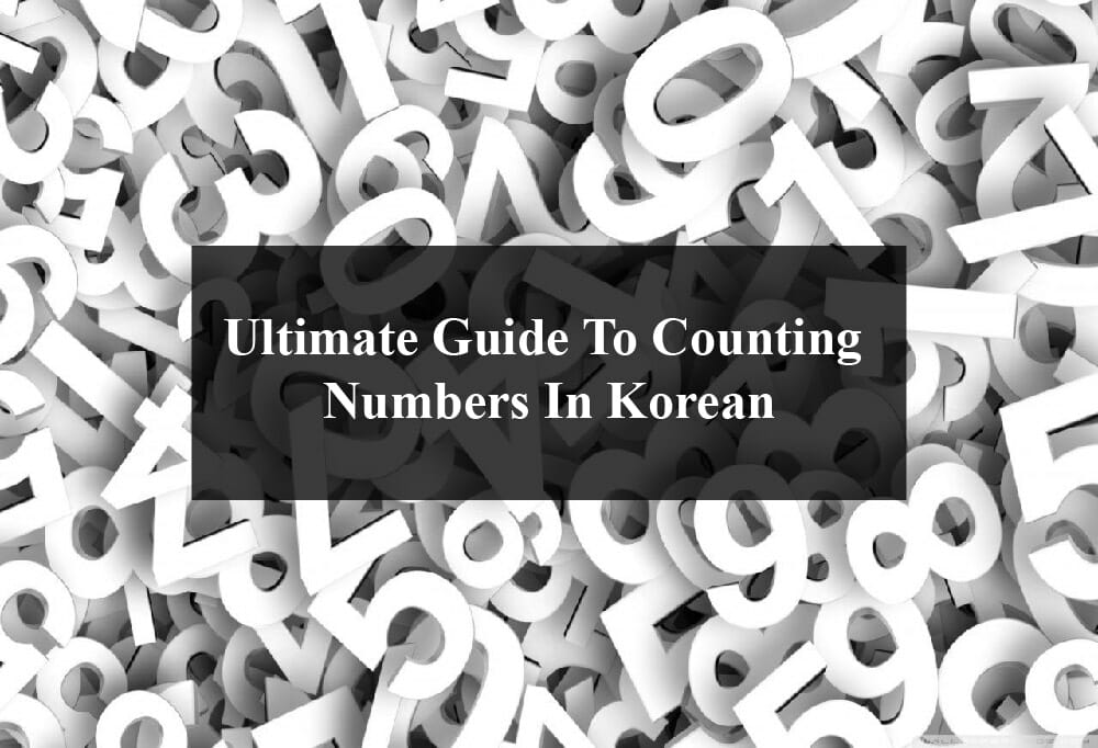 Ultimate Guide To Counting Numbers In Korean