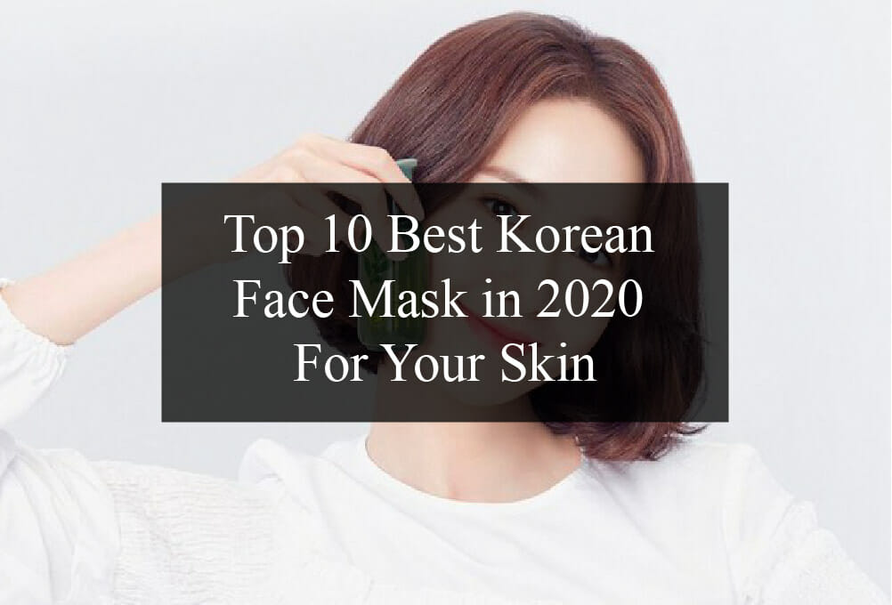 Top 10 Best Korean Face Mask in 2020 For Your Skin