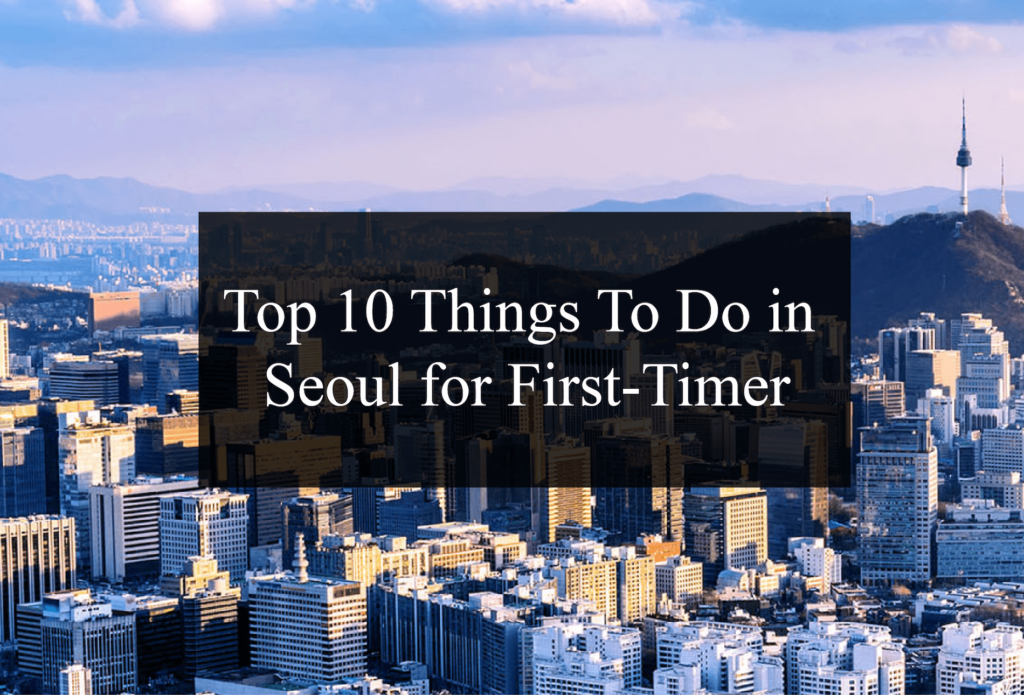 Top 10 Things To Do in Seoul for First-Timer
